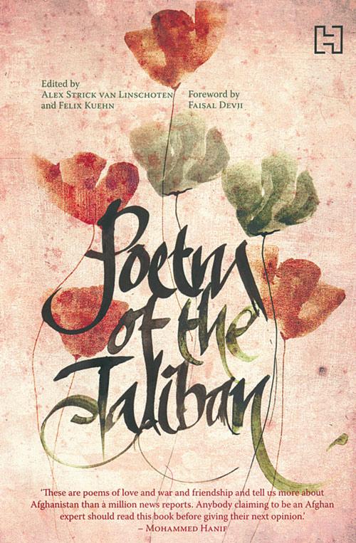 The Poetry of the Taliban Alex Strick van Linschoten and Felix Kuehn; Hachette India, 2012
