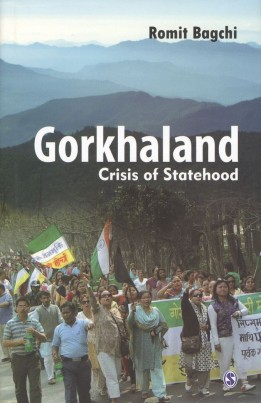 Gorkhaland: Crisis of Statehood By Romit Bagchi Sage Publications 2012