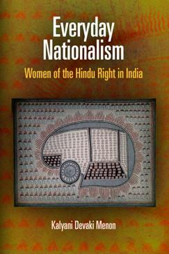 Kalyani Devaki Menon, Everyday Nationalism: Women of the Hindu Right in India. University of Pennsylvania Press, 2012. 232 pages.