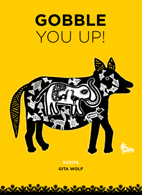 Cover Art for 'Gobble You Up' by Sunita. Photo by Tara Books