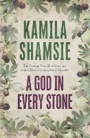 A God in Every Stone Kamila Shamsie Bloomsbury, 2014.