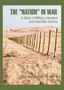 "The ""Nation"" in War: A Study of Military Literature and Hindi War Cinema by Gita Viswanath. Cambridge Scholars Publishing, 2014."