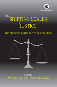 'The Shifting Scales of Justice: The Supreme Court in Neo-liberal India' by Mayur Suresh and Siddharth Narrain (Eds). Orient Blackswan, 2014.