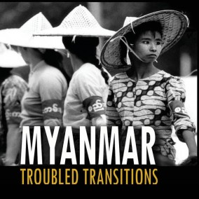 Myanmar: Troubled Transitions