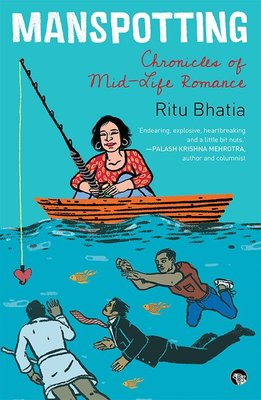'Manspotting: Chronicles of Mid-Life Romance' by Ritu Bhatia. Speaking Tiger Books, 2018, 224 pp, INR 270.