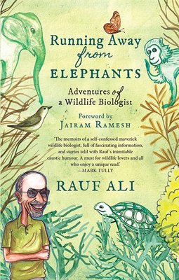 'Running Away from Elephants: Adventures of a wildlife biologist' by Rauf Ali. Speaking Tiger Books, 2018, 224 pp, INR 450.