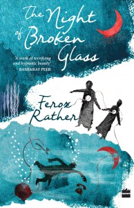 'The night of broken glass' by Feroz Rather. HarperCollins Publishers, 2018, 232 pp, INR 399.00.