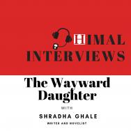 Himal Interviews: The Wayward Daughter