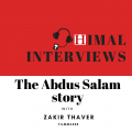 Himal Interviews: The Abdus Salam story