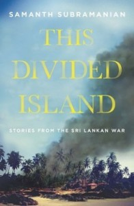 This Divided Island- Life, Death, and the Sri Lankan War